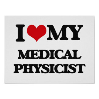I love my Medical Physicist Poster