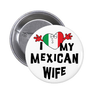 I Love My Mexican Wife Buttons