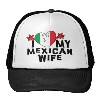 I Love My Mexican Wife Hats