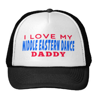 I Love My Middle eastern Dance Daddy Trucker Hats