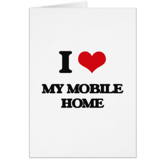 I Love My Mobile Home Greeting Card