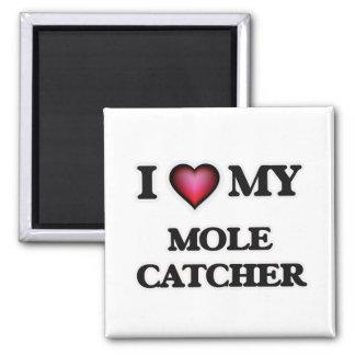 I love my Mole Catcher Square Magnet