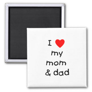 I love my mom & dad magnet