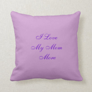 I Love My Mom More Throw Pillow
