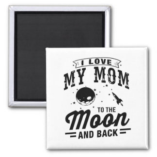 I Love My Mom To The Moon And Back Square Magnet
