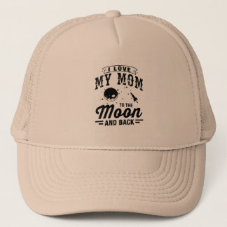 I Love My Mom To The Moon And Back Trucker Hat