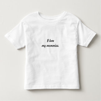 """I Love My Mommies"" T-Shirt"