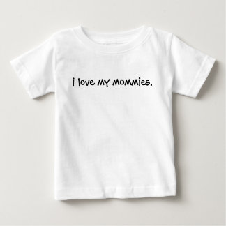 I Love My Mommies Tee- Your babe can be proud too! Baby T-Shirt