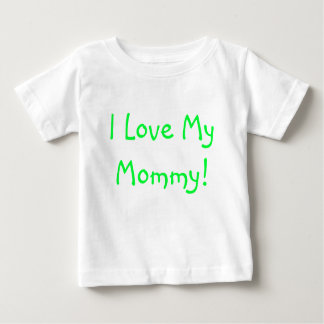 I Love My Mommy! Baby T-Shirt