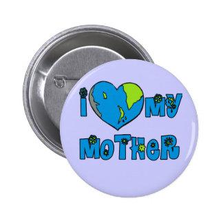 I Love My Mother Earth Tshirts Mugs Pin