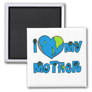 I Love My Mother Earth Tshirts, Mugs Square Magnet