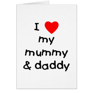 I Love My Mummy Daddy Greeting Cards