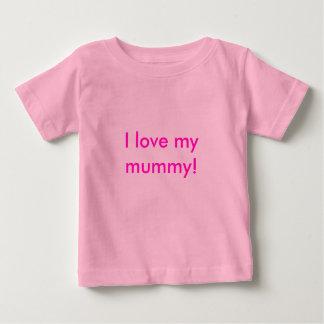 I love my mummy! t-shirt