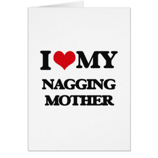I love my Nagging Mother Card