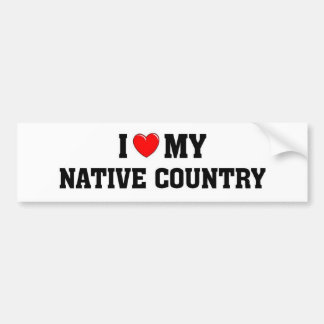 I love my native country bumper sticker