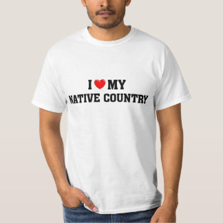 I love my native country t shirts