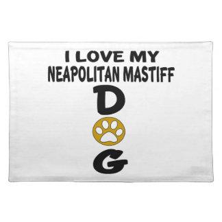I Love My Neapolitan Mastiff  Dog Designs Placemat
