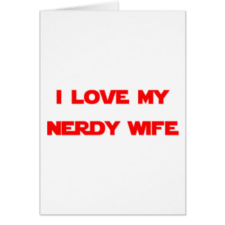 I Love My Nerdy Wife Card