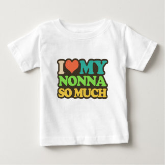 I Love My Nonna so Much Baby T-Shirt