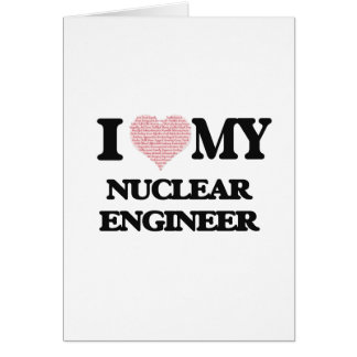 I love my Nuclear Engineer (Heart Made from Words) Greeting Card