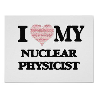 I love my Nuclear Physicist (Heart Made from Words Poster