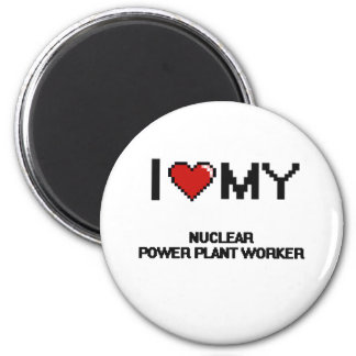 I love my Nuclear Power Plant Worker 6 Cm Round Magnet