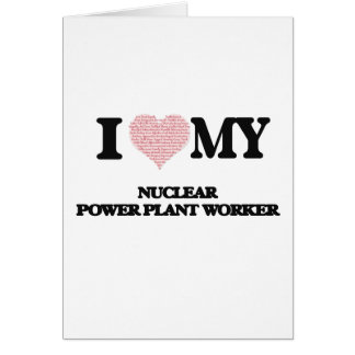 I love my Nuclear Power Plant Worker (Heart Made f Greeting Card