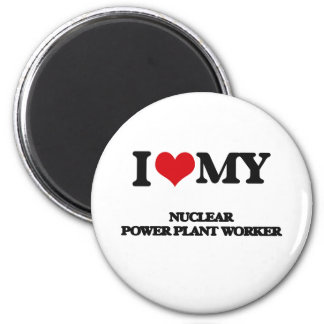 I love my Nuclear Power Plant Worker Magnet
