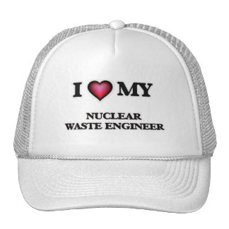I love my Nuclear Waste Engineer Cap