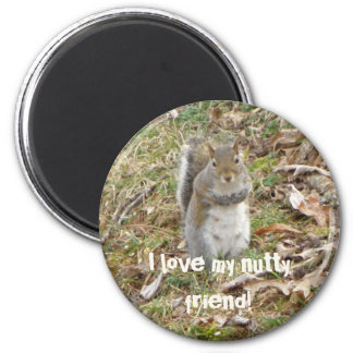 I love my nutty Friend, Squirrel Magnet