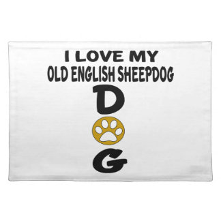 I Love My Old English Sheepdog Dog Designs Placemat