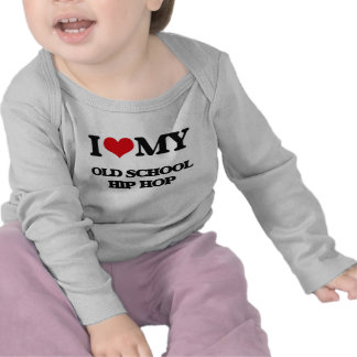I Love My OLD SCHOOL HIP HOP T Shirts