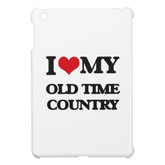 I Love My OLD TIME COUNTRY iPad Mini Cases