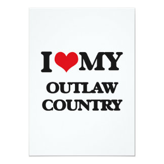 "I Love My OUTLAW COUNTRY 5"" X 7"" Invitation Card"