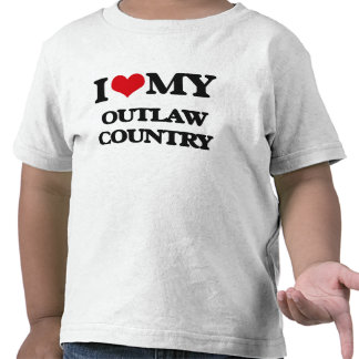 I Love My OUTLAW COUNTRY Shirts