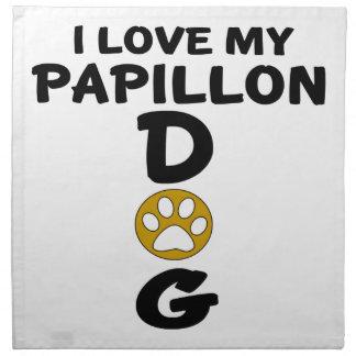 I Love My Papillon Dog Designs Napkin