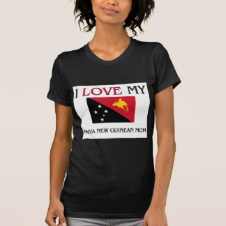 I Love My Papua New Guinean Mom T-shirts