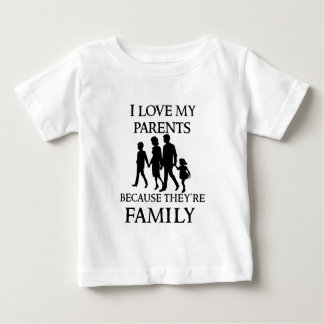I Love My Parents Because They Are My Family Baby T-Shirt