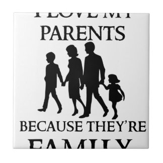 I Love My Parents Because They Are My Family Tile