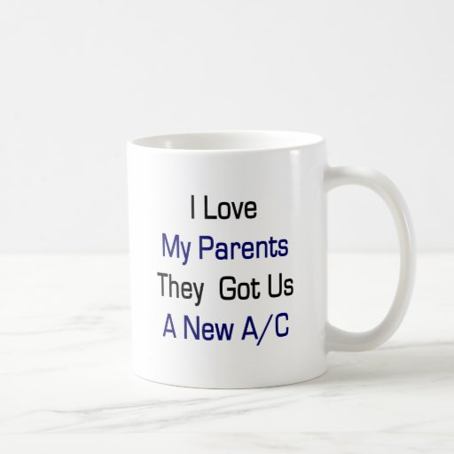 I Love My Parents They Got Us A New AC Coffee Mugs