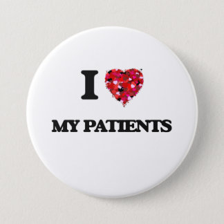 I Love My Patients 7.5 Cm Round Badge
