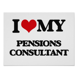 I love my Pensions Consultant Posters