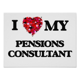 I love my Pensions Consultant Poster