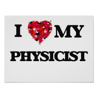 I love my Physicist Poster