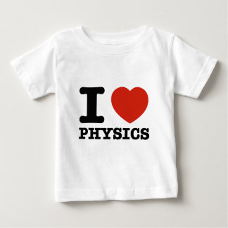 I love my physics baby T-Shirt