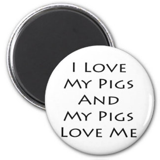 I Love My Pigs And My Pigs Love Me Magnet