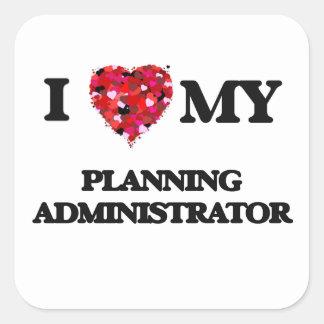 I love my Planning Administrator Square Sticker