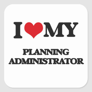 I love my Planning Administrator Stickers