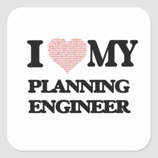 I love my Planning Engineer (Heart Made from Words Square Sticker