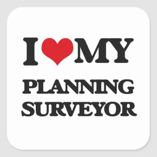 I love my Planning Surveyor Square Sticker